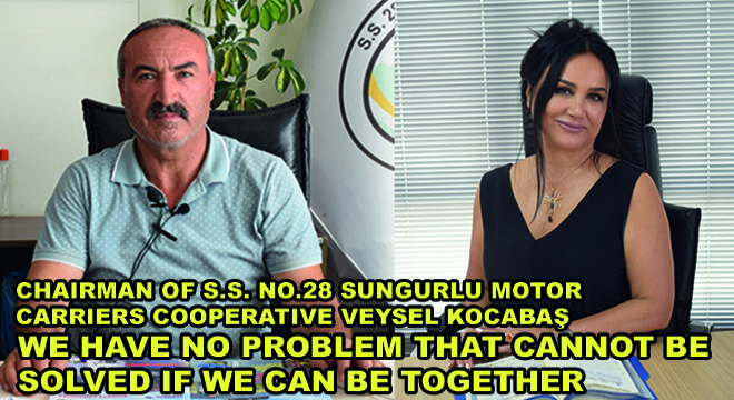 Chairman Of S.S. No.28 Sungurlu Motor Carriers Cooperative Veysel Kocabaş,  'We Have No Problem That Cannot Be Solved If We Can Be Together'